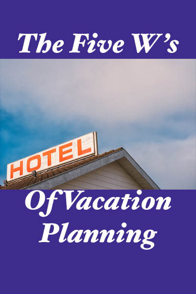 The Five W's of Vacation Planning
