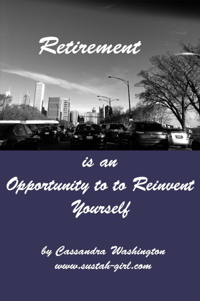 Retirement is a new opportunity to reinvent yourself.