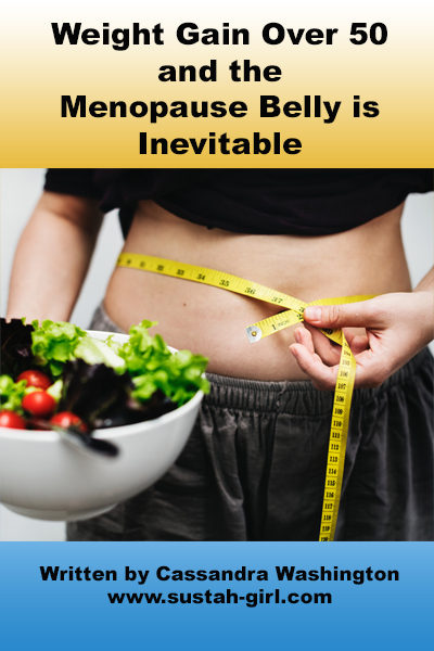 Weight gain over 50 and the Menopause Belly is inevitable